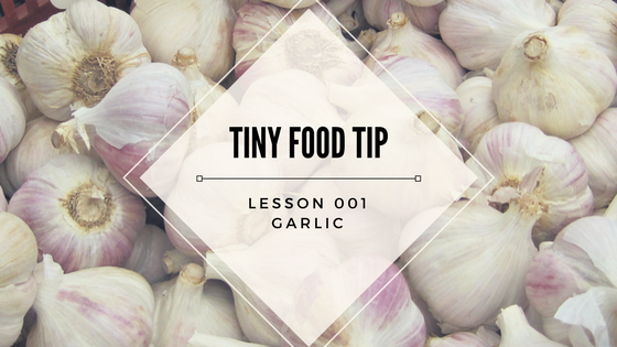 Tiny Food Tip: Garlic